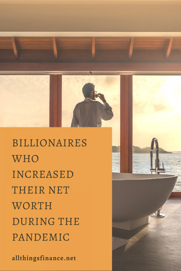 Billionaires Who Increased Their Net Worth During the Pandemic